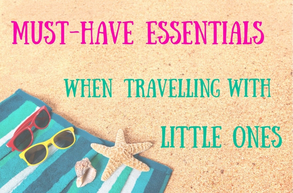 Must Have Essentials When Travelling with Little Ones