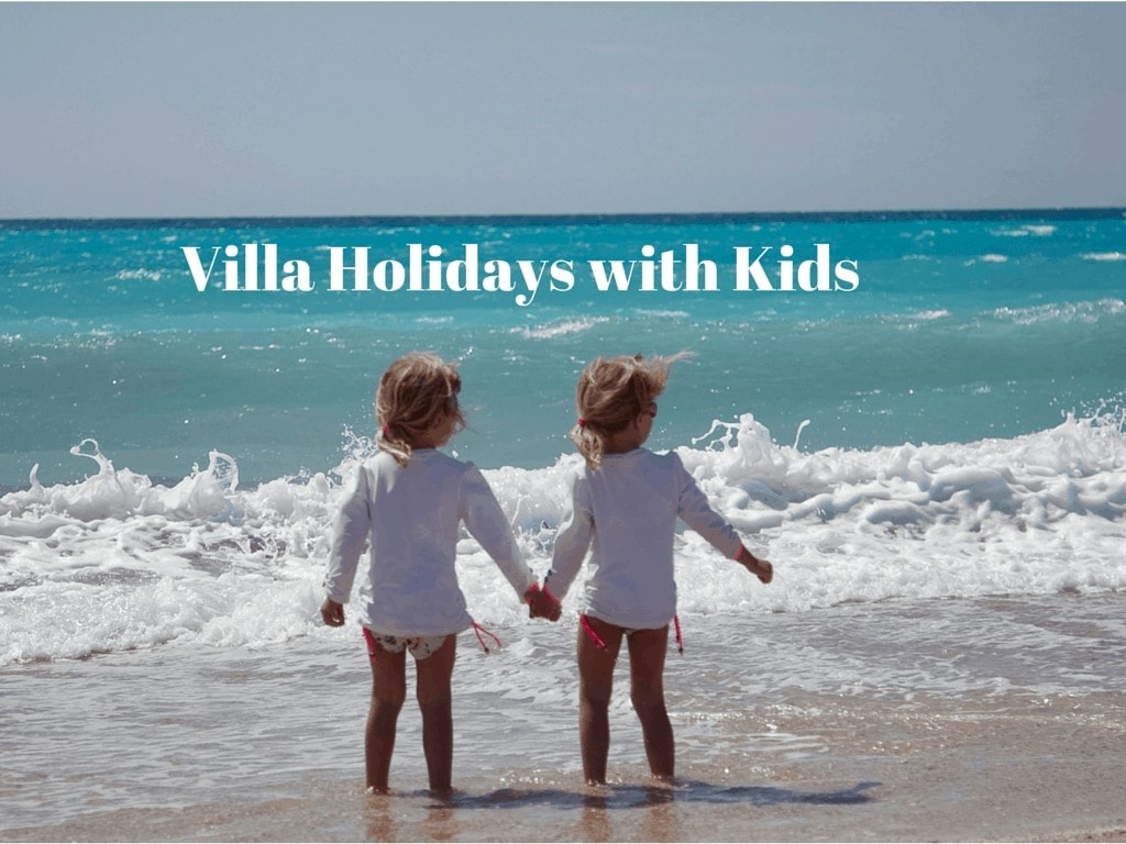 Villa Holidays with Kids – What we look for!