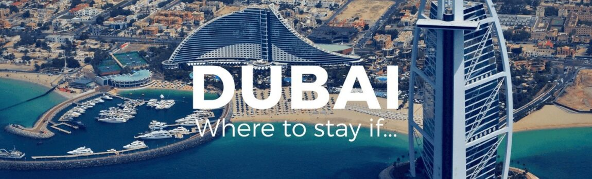 Dubai Where to stay if... www.minitravellers.co.uk