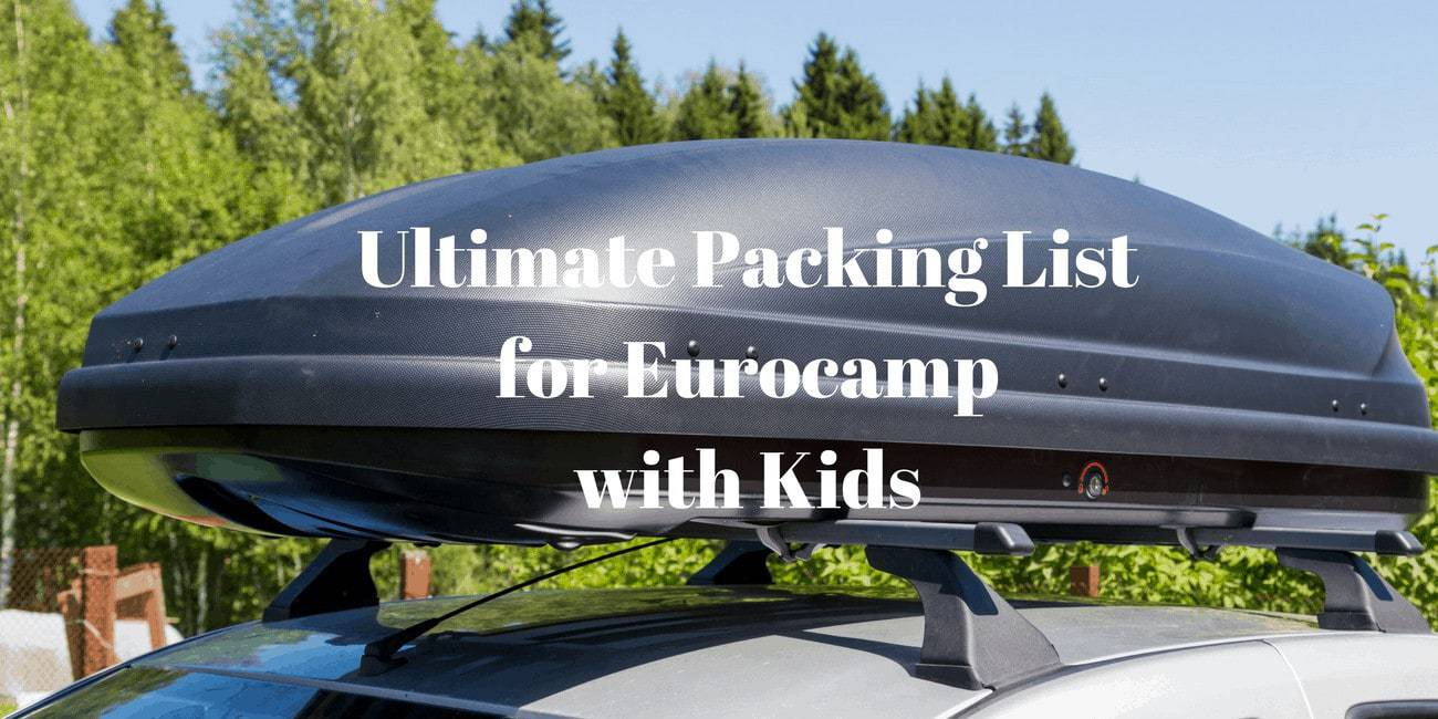 Ultimate Packing List for Eurocamp with Kids www.minitravellers.com