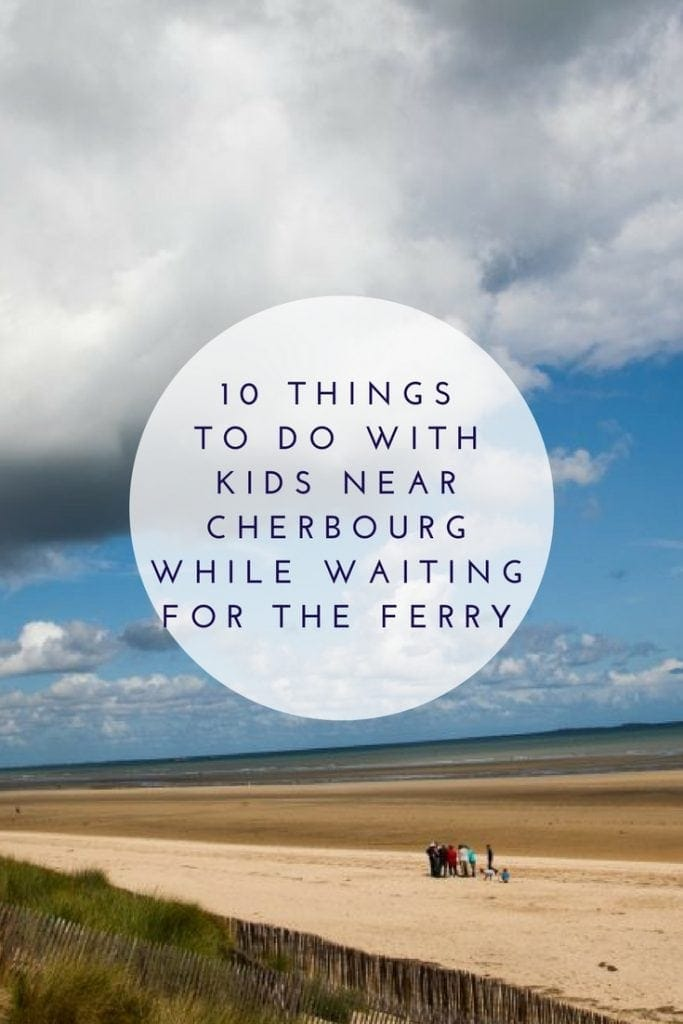 10 Things to do with Kids near Cherbourg while waiting for the Ferry