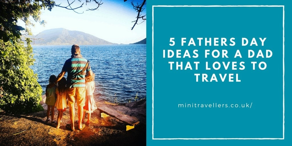 5 Fathers Day Ideas for a Dad that loves to Travel