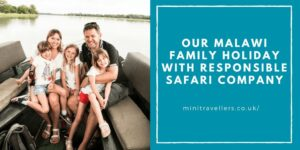 Our Malawi Family Holiday with Responsible Safari Company www.minitravellers.co.uk