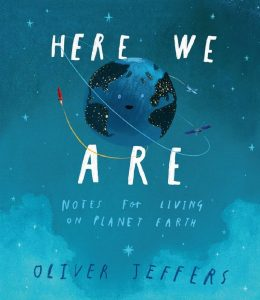 Here We Are: Notes For Living on Planet Earth by Oliver Jeffers (HarperCollins Children's Books)
