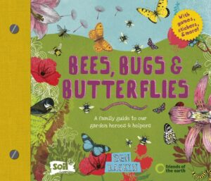 Bees, Bugs and Butterflies: A Family Guide to Our Garden Heroes and Helpers by Ben Raskin (Leaping Hare Press)
