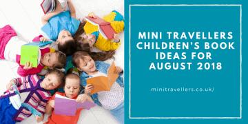 Mini Travellers Children's Book Ideas for August 2018 www.minitravellers.co.uk