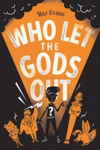 Who Let the Gods Out? by Maz Evans (Chicken House)