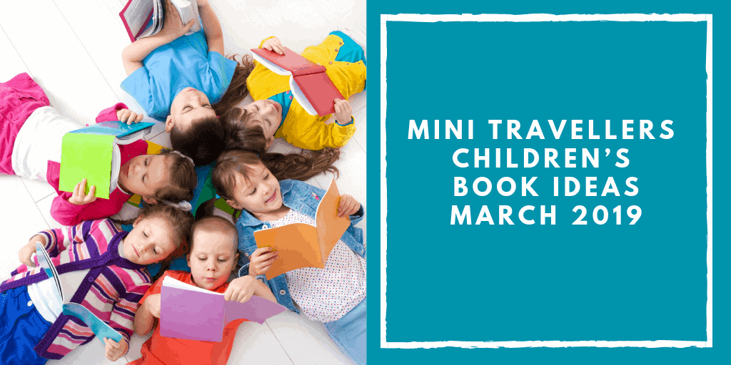 Mini Travellers Children's Books Recommendations for March 2019