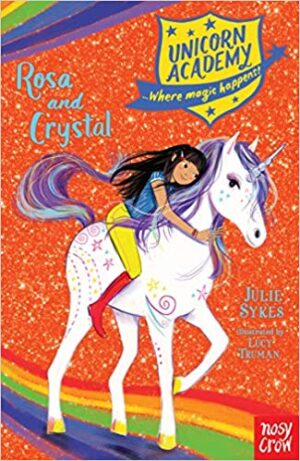 Unicorn Academy: Rosa and Crystal by Julie Sykes and Lucy Truman