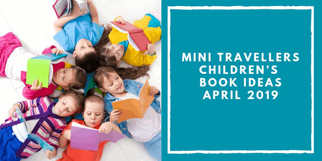 Mini Travellers Children's Books Recommendations for April 2019