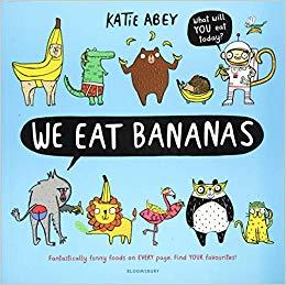 We Eat Bananas by Katie Abey (Bloomsbury Children's Books)