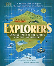 Explorers: Amazing Tales of the World's Greatest Adventurers by Nellie Huang and Jessamy Hawke (DK)