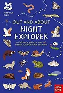 Our and About: Night Explorer: A children's guide to over 100 insects, animals, birds and stars by Robyn Swift and Sara Lynn Cramb (Nosy Crow)