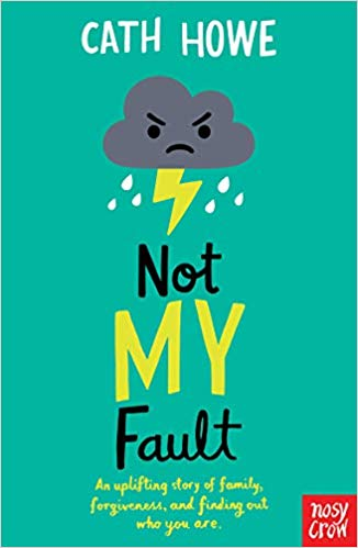 Not My Fault by Cath Howe (Nosy Crow)