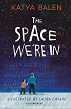 The Space We're In by Katya Balen (Bloomsbury)
