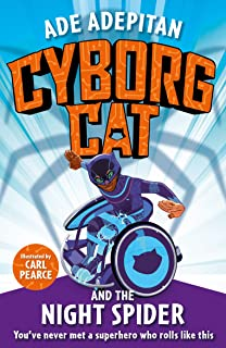 Cyborg Cat and the Night Spider by Ade Adepitan and Carl Pearce (Picadilly Press)