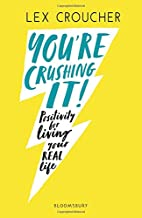 You're Crushing It! Positivity For Living Your REAL Life by Lex Croucher (Bloomsbury)