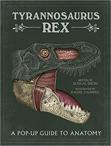 Tyrannosaurus Rex: A Pop-Up Guide To Anatomy by Dougal Dixon and Rachel Cadwell (Templar Books)