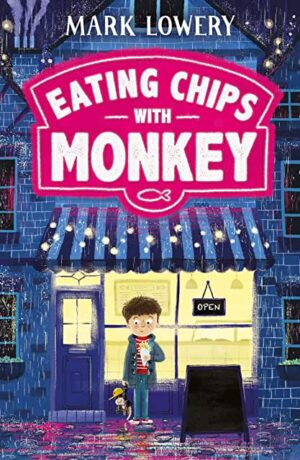 Eating Chips With Monkey by Mark Lowery (Picadilly Press)