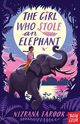 The Girl Who Stole An Elephant by Nizrana Farook (Nosy Crow)