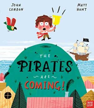 The Pirates Are Coming by Matt Hunt (Nosy Crow)