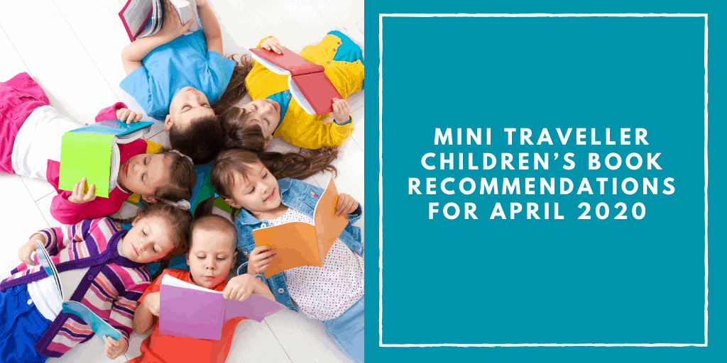 Mini Travellers Children's Book Recommendations for April 2020