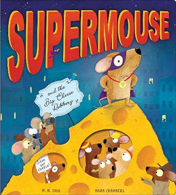 Supermouse and the Big Cheese Robbery by M. N. Tahl, illustrated by Mark Chambers (Little Tiger)
