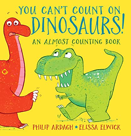 You Can't Count on Dinosaurs: An Almost Counting Book written by Philip Ardagh, illustrated by Elissa Elwick (Walker Books)