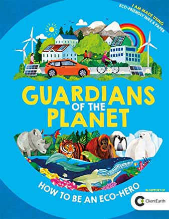 Guardians of The Planet: How To Be An Eco Hero by Clive Gifford and Jonathan Woodward (Buster Books)