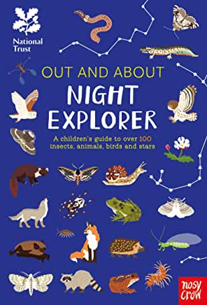 Out and About: Night Explorer: A children's guide to over 100 insects, animals, birds and stars by Robyn Swift and Sara Lynn Cramb (Nosy Crow)