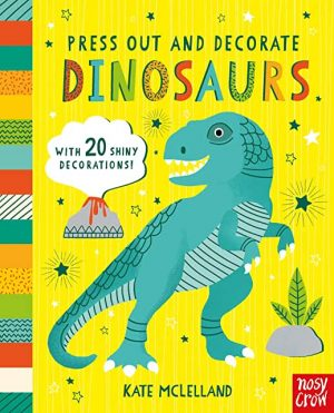 Press Out And Decorate Dinosaurs by Kate McLelland (Nosy Crow)
