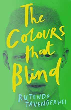 The Colours That Blind by Rutendo Tavengerwel (Hot Key Books)