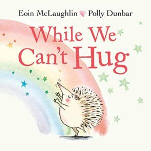 While We Can't Hug by Eoin McLaughlin and Polly Dunbar (Faber & Faber)