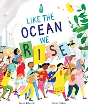 Like The Oceans We Rise by Nicola Edwards and Sarah Wilkins (Little Tiger)