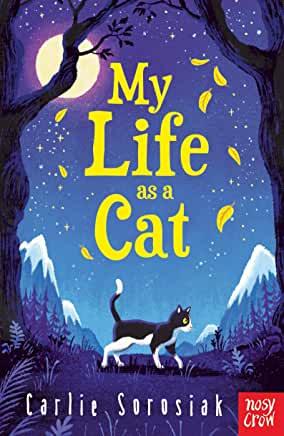 My Life As A Cat by Carlie Sorosiak (Nosy Crow)