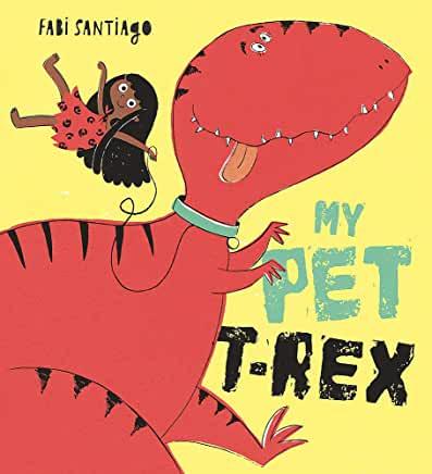 My Pet T-Rex by Fabi Santiago (Orchard Books)