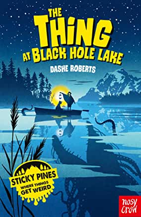 The Thing at Black Hole Lake by Dashe Roberts (Nosy Crow)