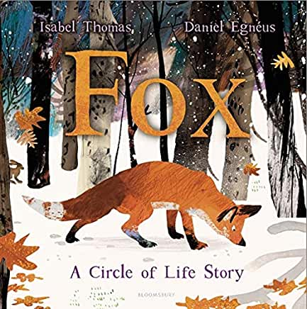 Fox: A Circle of Life Story by Isabel Thomas and Daniel Egneus (Bloomsbury)