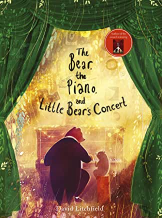 The Bear, the Piano, and Little Bear's Concert by David Litchfield (Frances Lincoln)