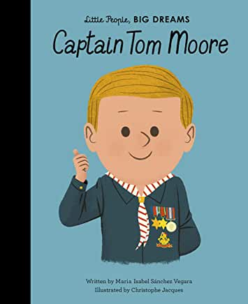 Little People, Big Dreams: Captain Tom Moore written by Maria Isabel Sanchez Vegara, illustrated by Christophe Jacques (Frances Lincoln)