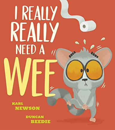I Really Need A Wee by Karl Newson and Duncan Beedie (Little Tiger)