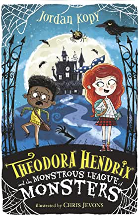 Theodora Hendrix and the Monstrous League of Monsters by Jordan Kopy, illustrated by Chris Jevons (Walker Books)