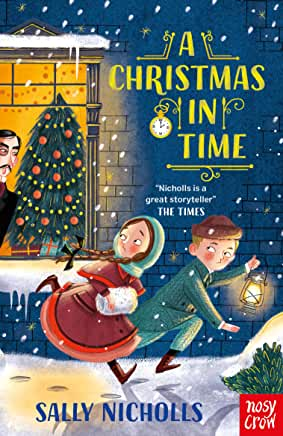 A Christmas In Time by Sally Nicholls (Nosy Crow)