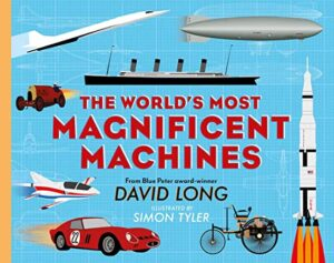 The World's Most Magnificent Machines by David Long, illustrated by Simon Tyler (Faber& Faber)