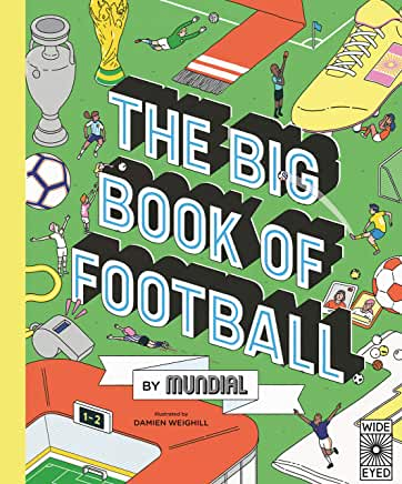 The Big Book of Football by Mundial, illustrated by Damien Weighill (Wide Eyed Editions)