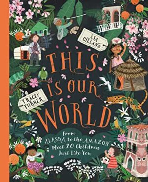This Is Our World by Tracey Turner and Asa Gilland (Macmillan Children's Books)