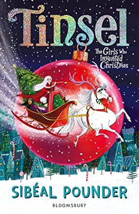 Tinsel: The Girls Who Invented Christmas by Sibeal Pounder (Bloomsbury Childrens)