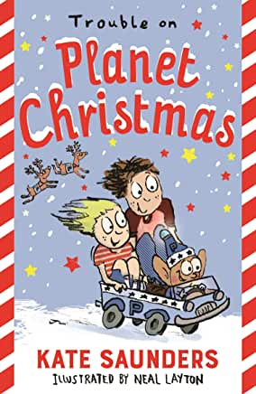 Trouble on Planet Christmas by Kate Saunders, illustrated by Neal Layton (Faber)