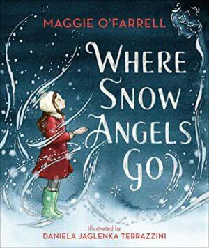 Where Snow Angles Go by Maggie O'Farrell, illustrated by Daniela Jaglenka Terrazzini (Walker Books)