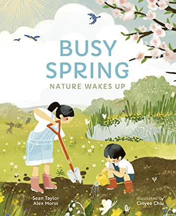 Busy Spring: Nature Wakes Up by Sean Taylor & Alex Morss, illustrated by Cinyee Chiu (Words and Pictures)